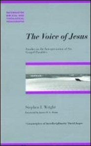The Voice of Jesus: Studies in the Interpretation of Six Gospel Parables