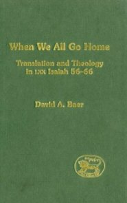 When We All Go Home: Translation and Theology in LXX Isaiah 56–66