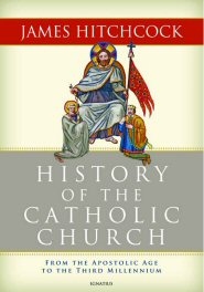 History of the Catholic Church: From the Apostolic Age to the Third Millennium
