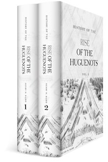 History of the Rise of the Huguenots (2 vols.)