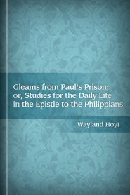 Gleams from Paul's Prison; or, Studies for the Daily Life in the Epistle to the Philippians
