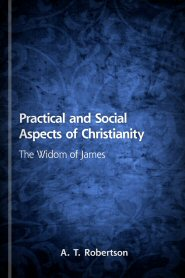 Practical and Social Aspects of Christianity: The Wisdom of James