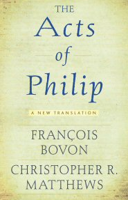 """The """"Acts of Philip"""": A New Translation"""