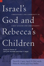 Israel's God and Rebecca's Children: Christology and Community in Early Judaism and Christianity
