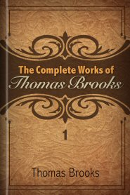 The Complete Works of Thomas Brooks, vol. 1