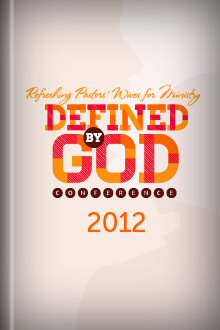 Defined by God 2012 Conference Videos