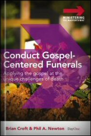 Conduct Gospel-Centered Funerals: Applying the Gospel at the Unique Challenge of Death