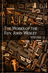 The Works of John Wesley, vol. 10