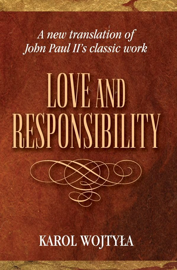 Love and Responsibility: A New Translation of John Paul II's Classic Work