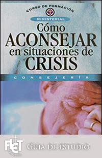 Cómo Aconsejar en Situaciones de Crisis (Guía de estudio)