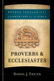 Brazos Theological Commentary on the Bible: Proverbs & Ecclesiastes