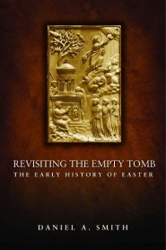 Revisiting the Empty Tomb: The Early History of Easter