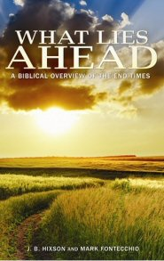 What Lies Ahead: A Biblical Overview of the End Times