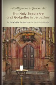 A Pilgrim's Guide to the Holy Sepulchre and Golgotha in Jerusalem