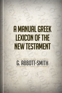 Abbott-Smith's Manual Greek Lexicon of the New Testament