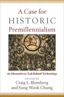 """A Case for Historic Premillennialism: An Alternative """"Left Behind"""" Eschatology"""