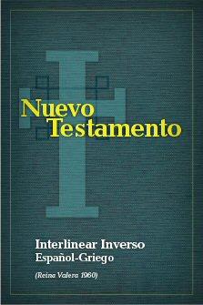 Interlineal inverso del Nuevo Testamento — español-griego (RV 1960)