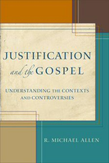 Justification and the Gospel: Understanding the Contexts and Controversies