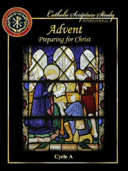 Catholic Scripture Study International: Advent: Preparing for Christ, Cycle A