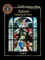 Catholic Scripture Study International: Advent: Preparing for Christ, Cycle B