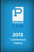 Pastorum Live 2013 Conference Videos