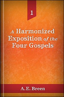 A Harmonized Exposition of the Four Gospels, vol. I