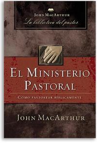 El Ministerio Pastoral: Cómo pastorear bíblicamente