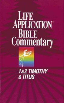 Life Application Bible Commentary: 1 & 2 Timothy and Titus