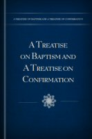 A Treatise on Baptism and A Treatise on Confirmation