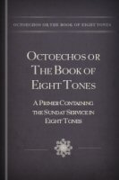Octoechos or The Book of Eight Tones