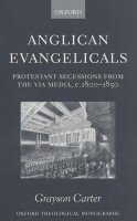 Anglican Evangelicals: Protestant Secessions from the Via Media, c. 1800–1850