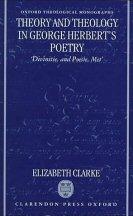"Theory and Theology in George Herbert's Poetry: ""Divinitie, and Poesie, Met"""