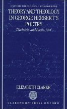 "Theory and Theology in George Herbert's Poetry: ""Divinitie, and Poesie, Met"""