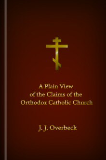 A Plain View of the Claims of the Orthodox Catholic Church