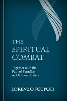 The Spiritual Combat: Together with the Path of Paradise, or, Of Inward Peace