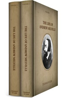 The Life of Andrew Melville (2 vols.)