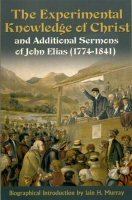 The Experimental Knowledge of Christ and Additional Sermons of John Elias (1774–1841)