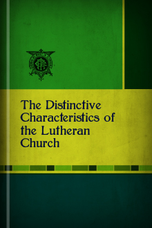 The Distinctive Characteristics of the Lutheran Church