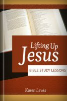 Lifting Up Jesus: Bible Study Lessons