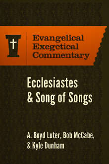 Ecclesiastes & Song of Songs: Evangelical Exegetical Commentary (EEC)