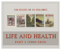 Life and Health Magazine, Part 1 (1904–1919) (Vols. 19–34) (186 issues)