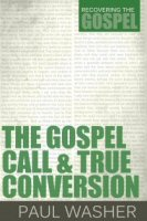 The Gospel Call and True Conversion: Recovering the Gospel