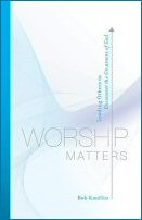Worship Matters: Leading Others to Encounter the Greatness of God
