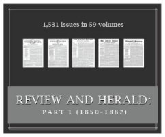 Review and Herald, Part 1 (1850–1882) (59 vols.) (1,531 issues)