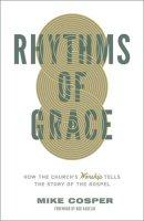 Rhythms of Grace: How the Church's Worship Tells the Story of the Gospel