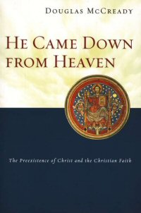 He Came down from Heaven: The Preexistence of Christ and the Christian Faith