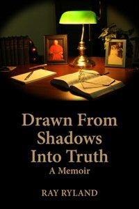 Drawn From Shadows Into Truth: A Memoir