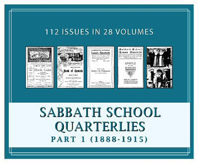 Sabbath School Quarterlies, Part 1 (1888-1915) (27 vols.) (112 issues)