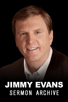 Jimmy Evans Sermon Archive
