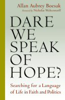 Dare We Speak of Hope? Searching for a Language of Life in Faith and Politics